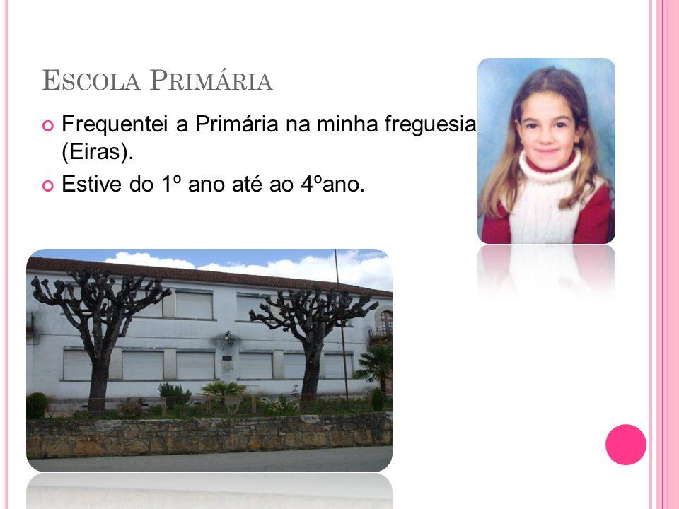 Escola Primária Frequentei a Primária na minha freguesia (Eiras).