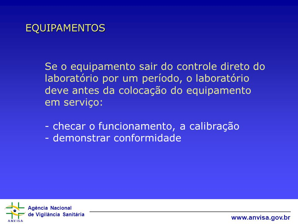 EQUIPAMENTOS Se o equipamento sair do controle direto do laboratório por um período, o laboratório deve antes da colocação do equipamento em serviço: