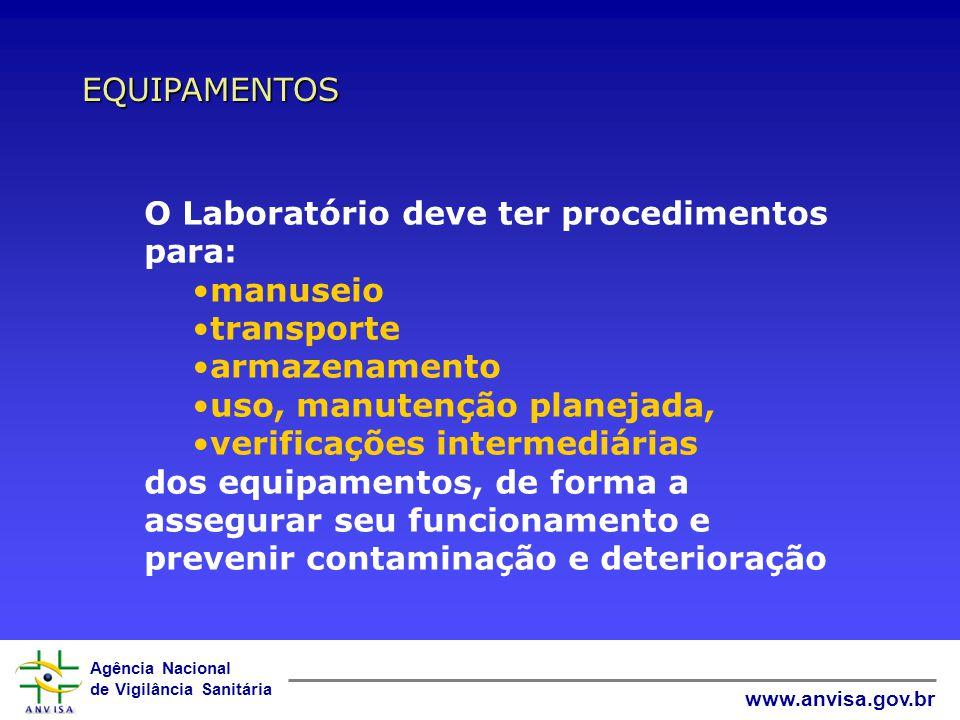 EQUIPAMENTOS O Laboratório deve ter procedimentos para: manuseio. transporte. armazenamento. uso, manutenção planejada,