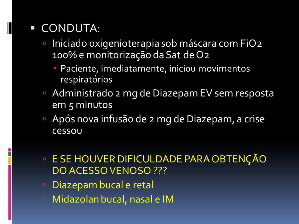 CONDUTA: Iniciado oxigenioterapia sob máscara com FiO2 100% e monitorização da Sat de O2. Paciente, imediatamente, iniciou movimentos respiratórios.