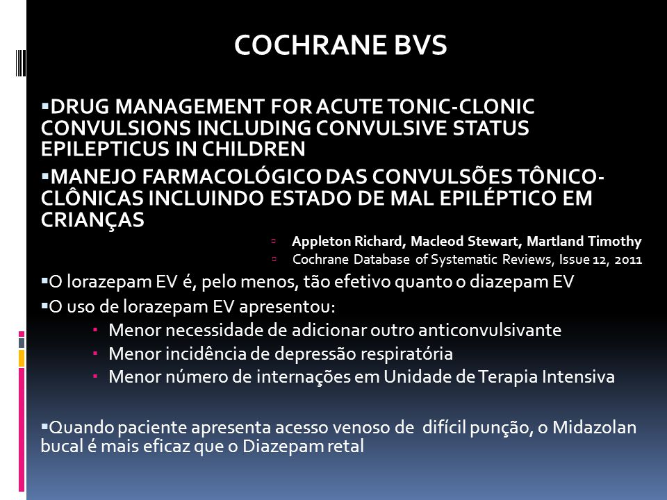 COCHRANE BVS DRUG MANAGEMENT FOR ACUTE TONIC-CLONIC CONVULSIONS INCLUDING CONVULSIVE STATUS EPILEPTICUS IN CHILDREN.