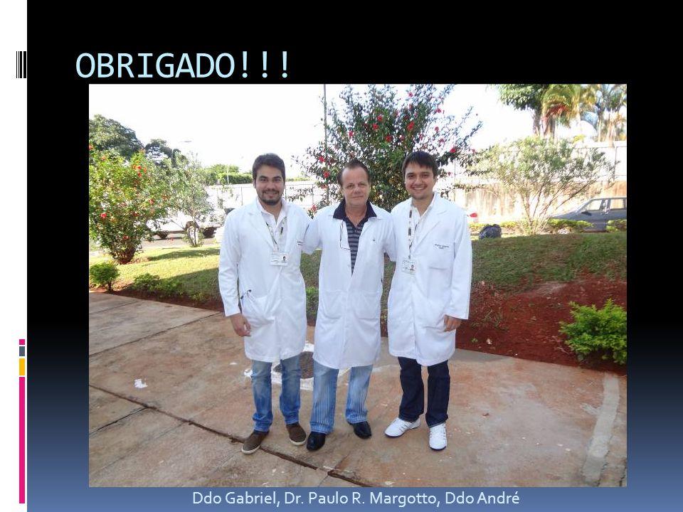 OBRIGADO!!! Ddo Gabriel, Dr. Paulo R. Margotto, Ddo André