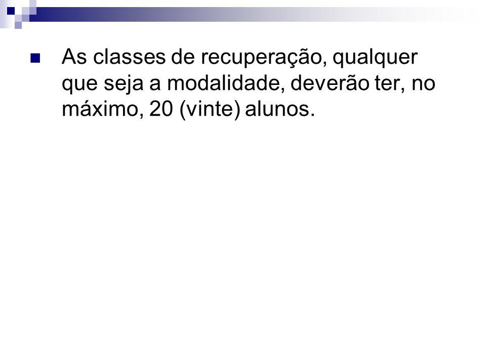 As classes de recuperação, qualquer que seja a modalidade, deverão ter, no máximo, 20 (vinte) alunos.