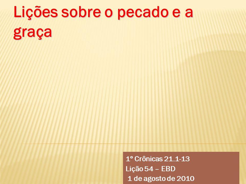 1º Crônicas 21.1-13 Lição 54 – EBD 1 de agosto de 2010