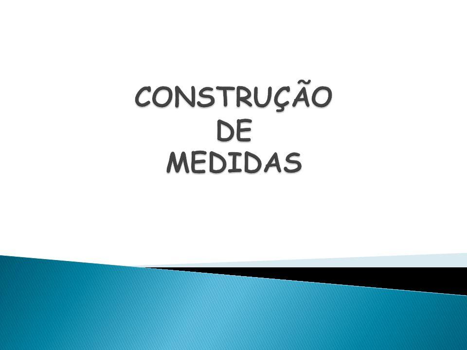 CONSTRUÇÃO DE MEDIDAS