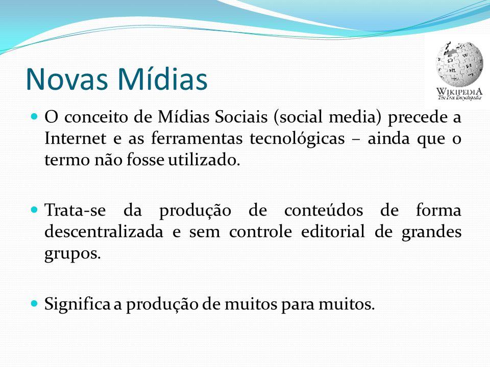 Novas Mídias O conceito de Mídias Sociais (social media) precede a Internet e as ferramentas tecnológicas – ainda que o termo não fosse utilizado.