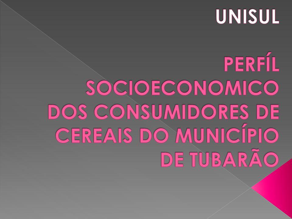 UNISUL PERFÍL SOCIOECONOMICO DOS CONSUMIDORES DE CEREAIS DO MUNICÍPIO DE TUBARÃO
