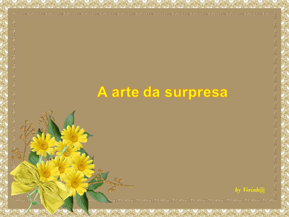 A arte da surpresa by Verinh@