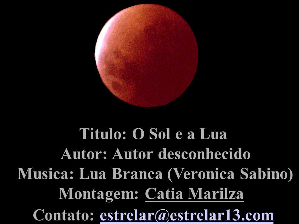 Autor: Autor desconhecido Musica: Lua Branca (Veronica Sabino)