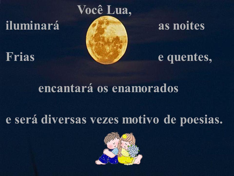 Você Lua, iluminará as noites. Frias e quentes,