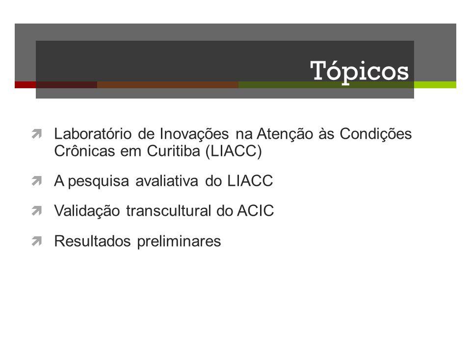 Tópicos Laboratório de Inovações na Atenção às Condições Crônicas em Curitiba (LIACC) A pesquisa avaliativa do LIACC.