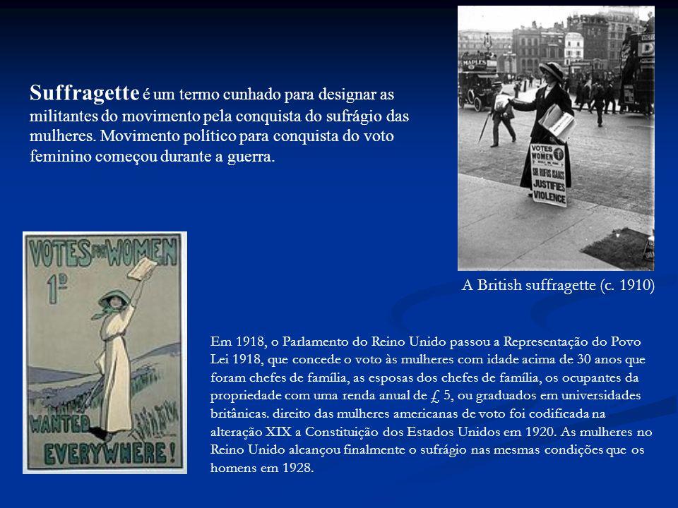 Suffragette é um termo cunhado para designar as militantes do movimento pela conquista do sufrágio das mulheres. Movimento político para conquista do voto feminino começou durante a guerra.