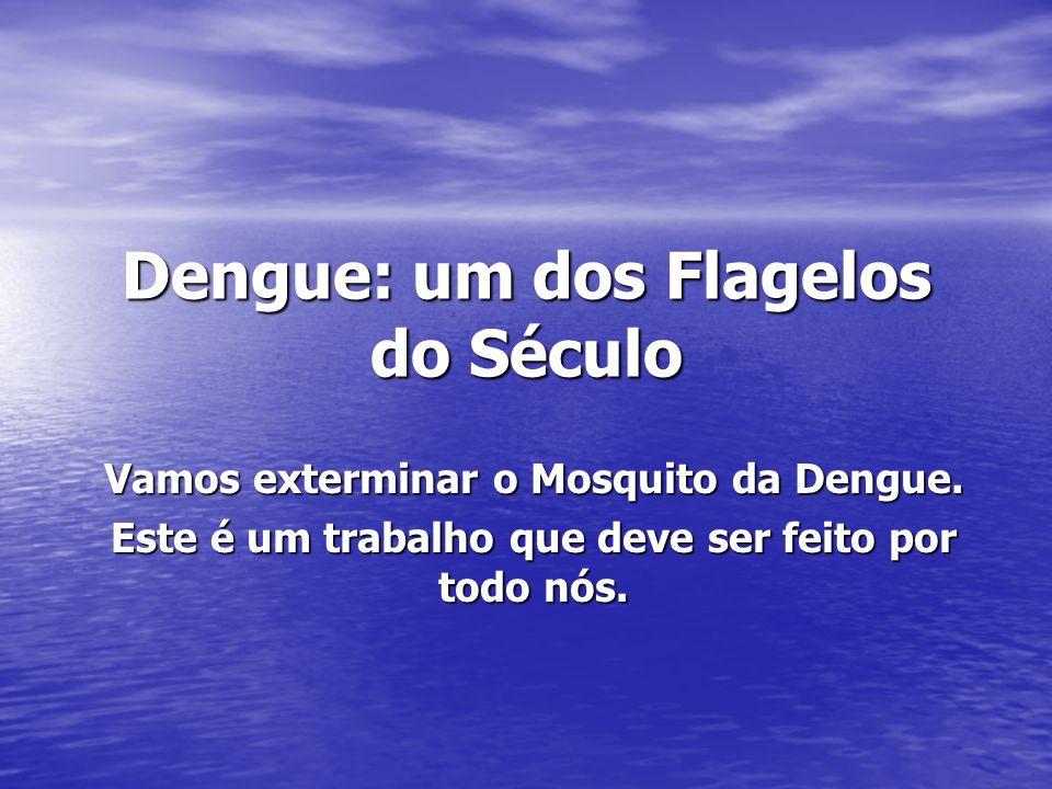 Dengue: um dos Flagelos do Século