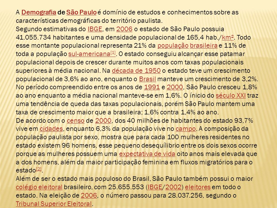 A Demografia de São Paulo é domínio de estudos e conhecimentos sobre as características demográficas do território paulista.