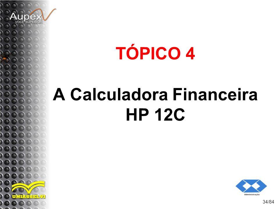 TÓPICO 4 A Calculadora Financeira HP 12C