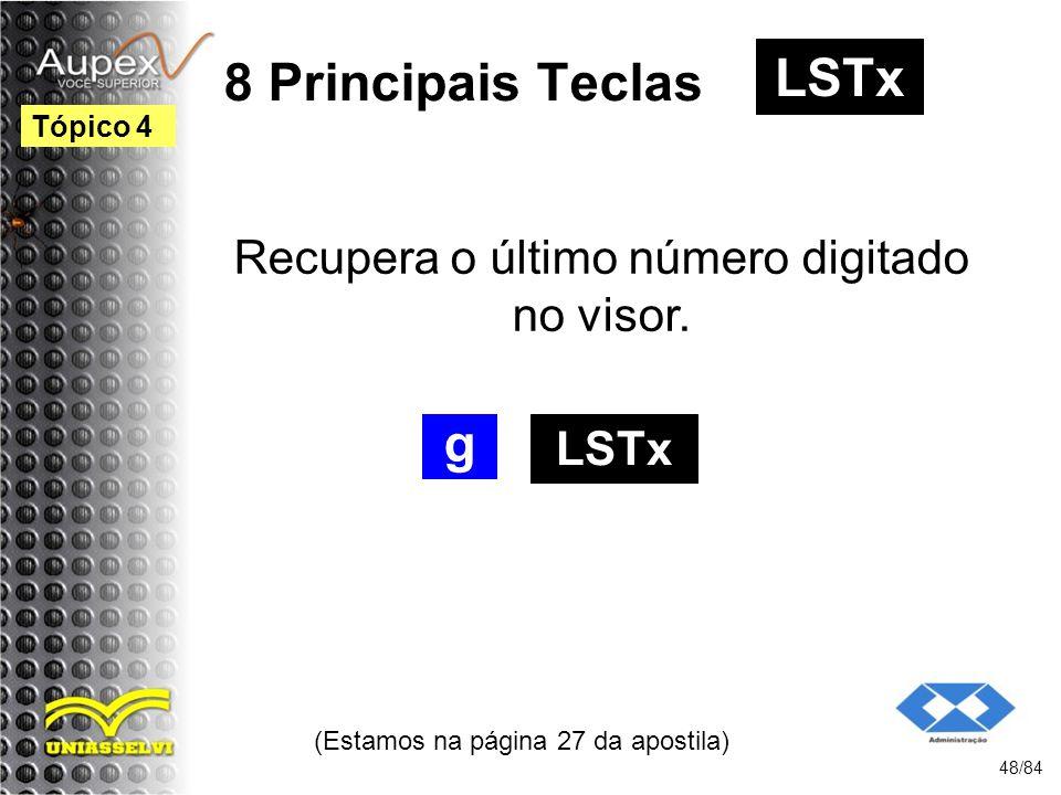 8 Principais Teclas LSTx g Recupera o último número digitado no visor.