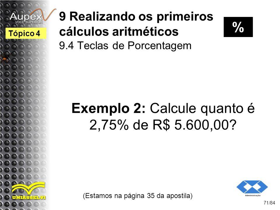 Exemplo 2: Calcule quanto é 2,75% de R$ 5.600,00