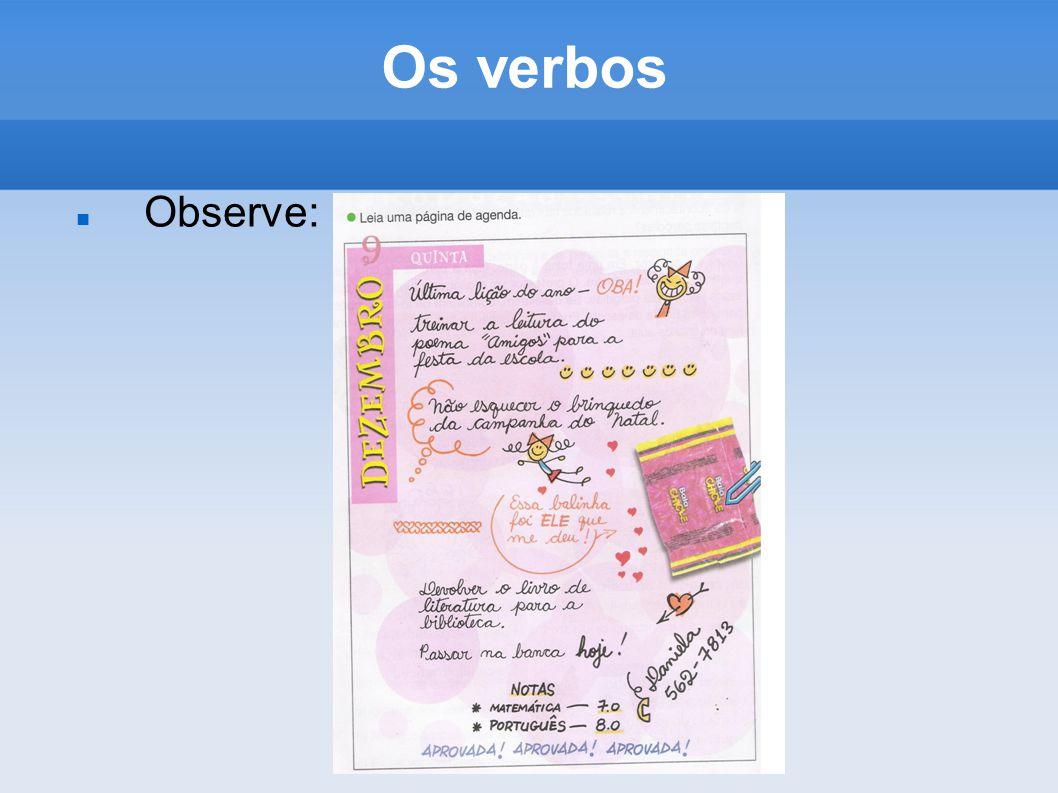 Os verbos Observe: