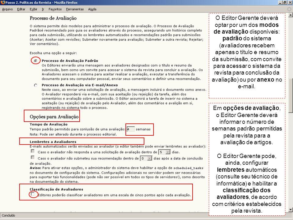 O Editor Gerente deverá optar por um dos modos de avaliação disponíveis: padrão do sistema (avaliadores recebem apenas o título e resumo da submissão, com convite para acessar o sistema da revista para conclusão da avaliação) ou por anexo no e-mail.