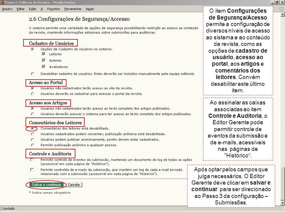 O item Configurações de Segurança/Acesso permite a configuração de diversos níveis de acesso ao sistema e ao conteúdo da revista, como as opções de cadastro de usuário, acesso ao portal, aos artigos e comentários dos leitores. Convém desabilitar este último item.