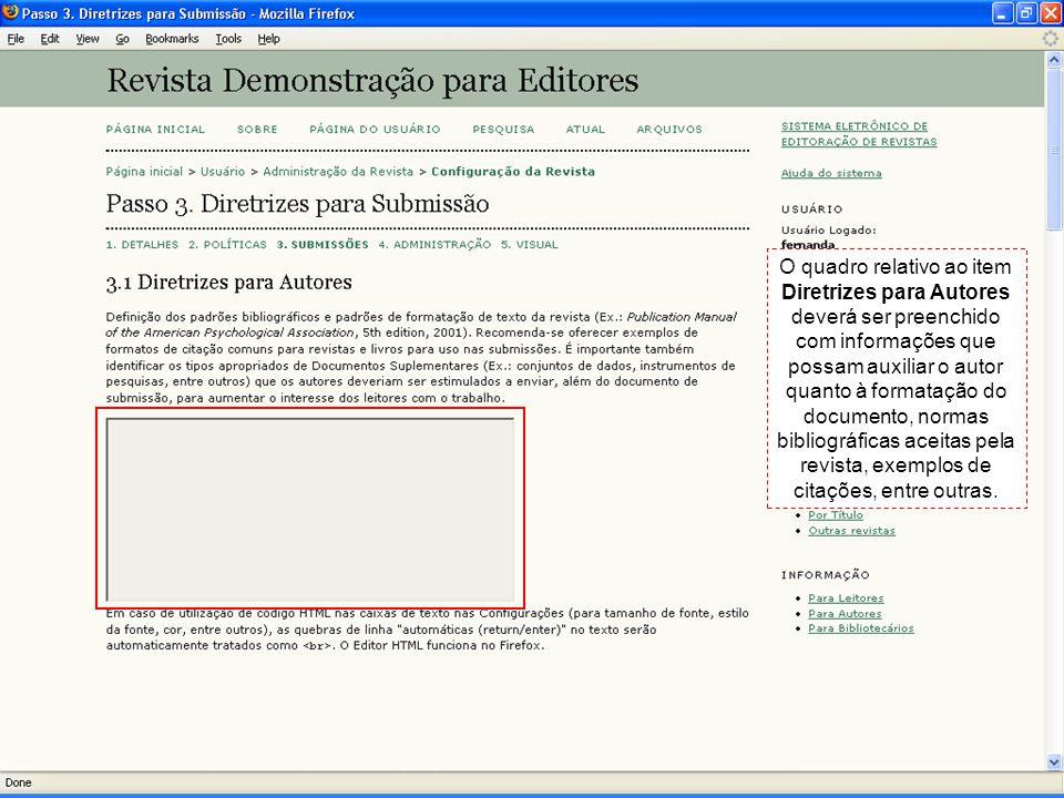 O quadro relativo ao item Diretrizes para Autores deverá ser preenchido com informações que possam auxiliar o autor quanto à formatação do documento, normas bibliográficas aceitas pela revista, exemplos de citações, entre outras.