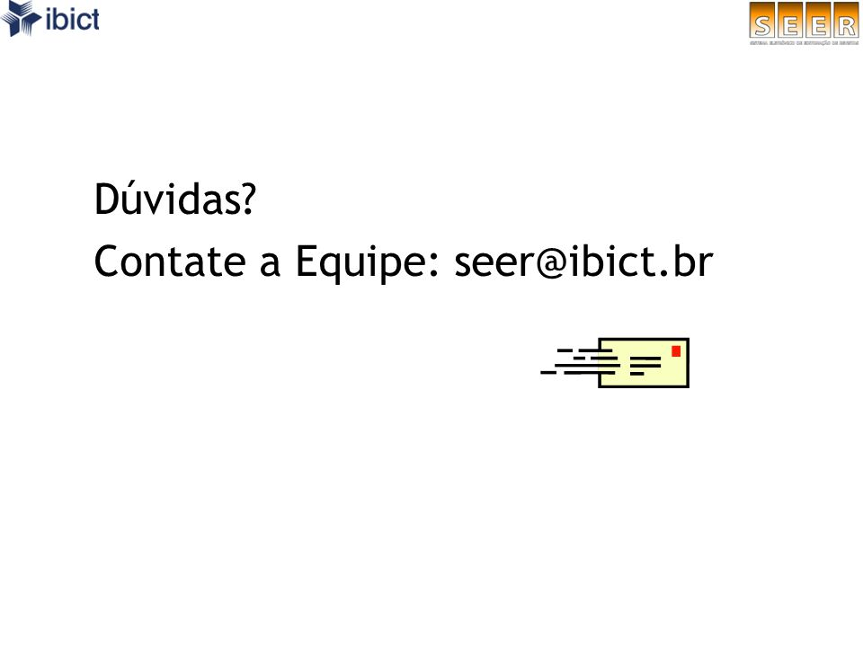 Dúvidas Contate a Equipe: seer@ibict.br