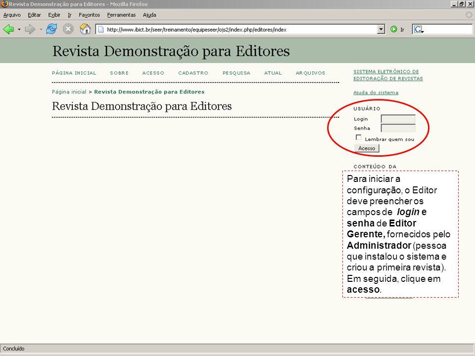 Para iniciar a configuração, o Editor deve preencher os campos de login e senha de Editor Gerente, fornecidos pelo Administrador (pessoa que instalou o sistema e criou a primeira revista).
