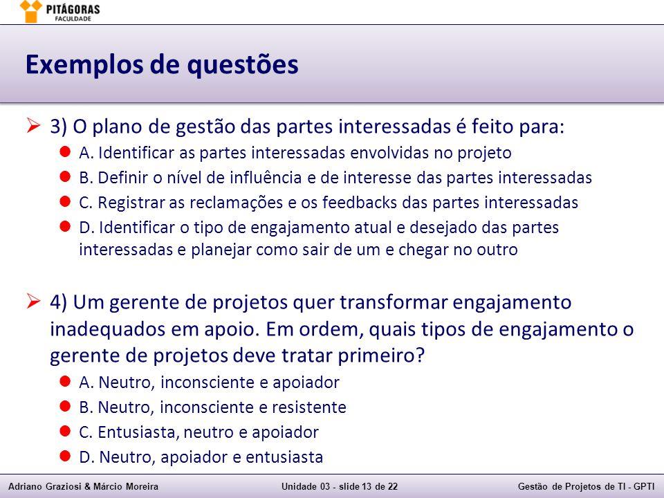 Exemplos de questões 3) O plano de gestão das partes interessadas é feito para: A. Identificar as partes interessadas envolvidas no projeto.