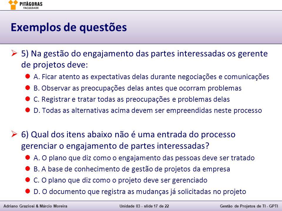 Exemplos de questões 5) Na gestão do engajamento das partes interessadas os gerente de projetos deve: