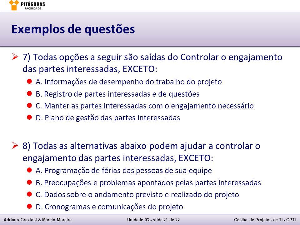 Exemplos de questões 7) Todas opções a seguir são saídas do Controlar o engajamento das partes interessadas, EXCETO: