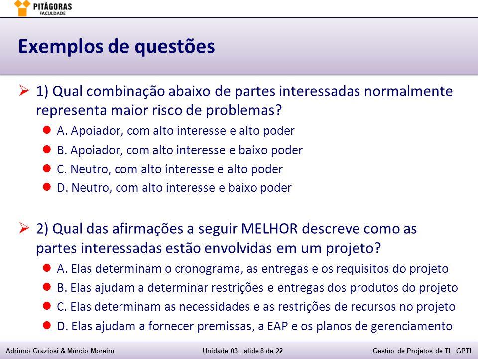 Exemplos de questões 1) Qual combinação abaixo de partes interessadas normalmente representa maior risco de problemas