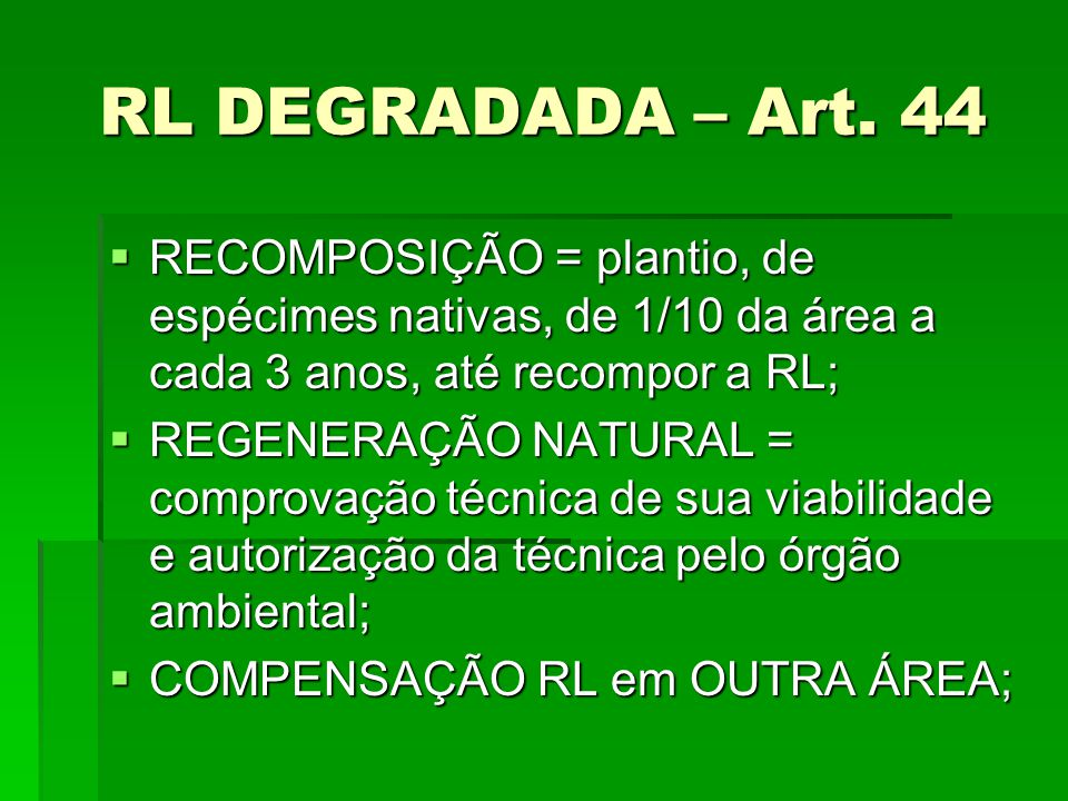 RL DEGRADADA – Art. 44 RECOMPOSIÇÃO = plantio, de espécimes nativas, de 1/10 da área a cada 3 anos, até recompor a RL;