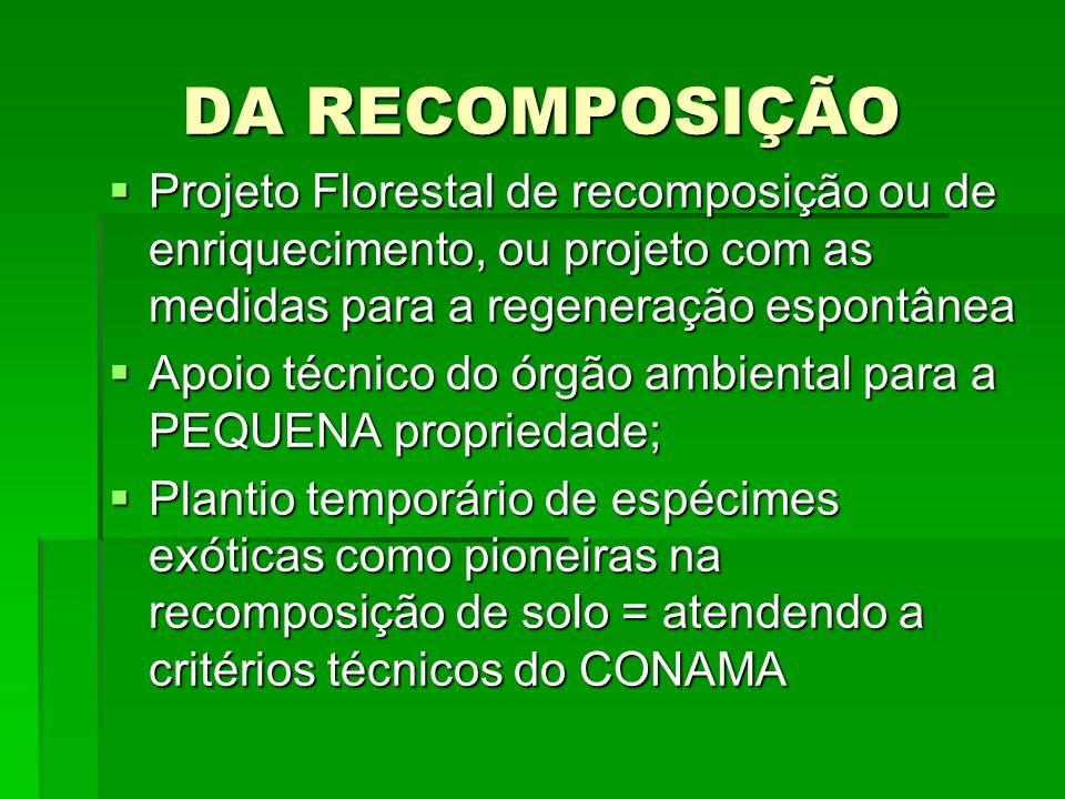DA RECOMPOSIÇÃO Projeto Florestal de recomposição ou de enriquecimento, ou projeto com as medidas para a regeneração espontânea.