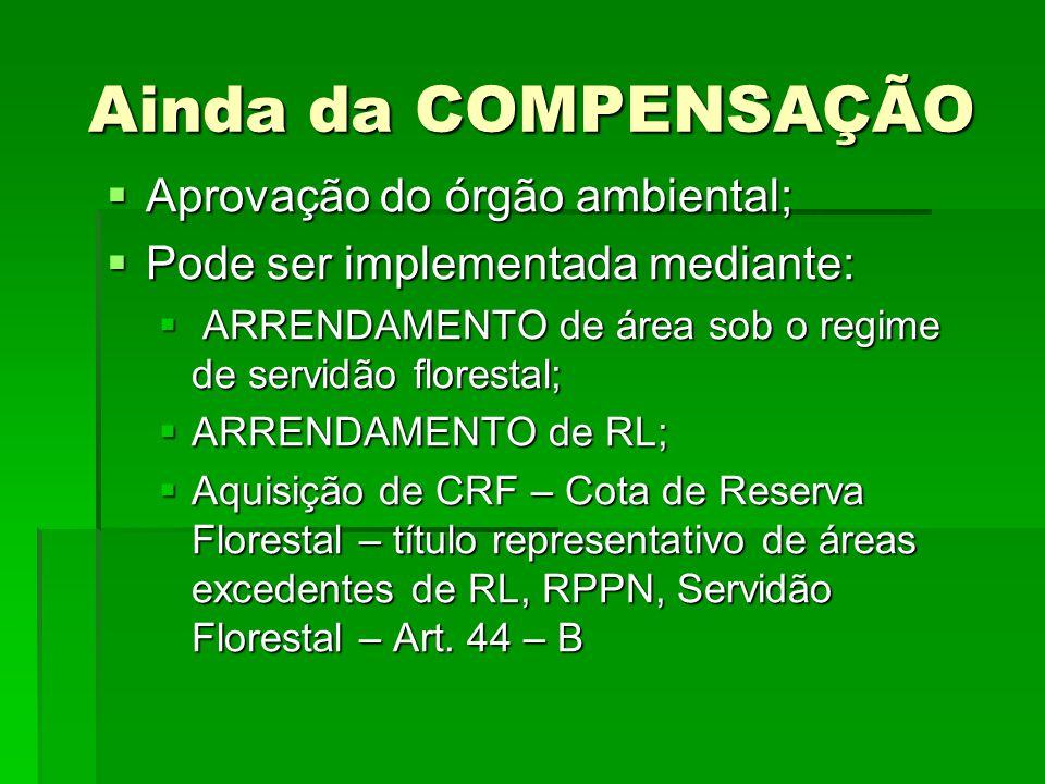 Ainda da COMPENSAÇÃO Aprovação do órgão ambiental;