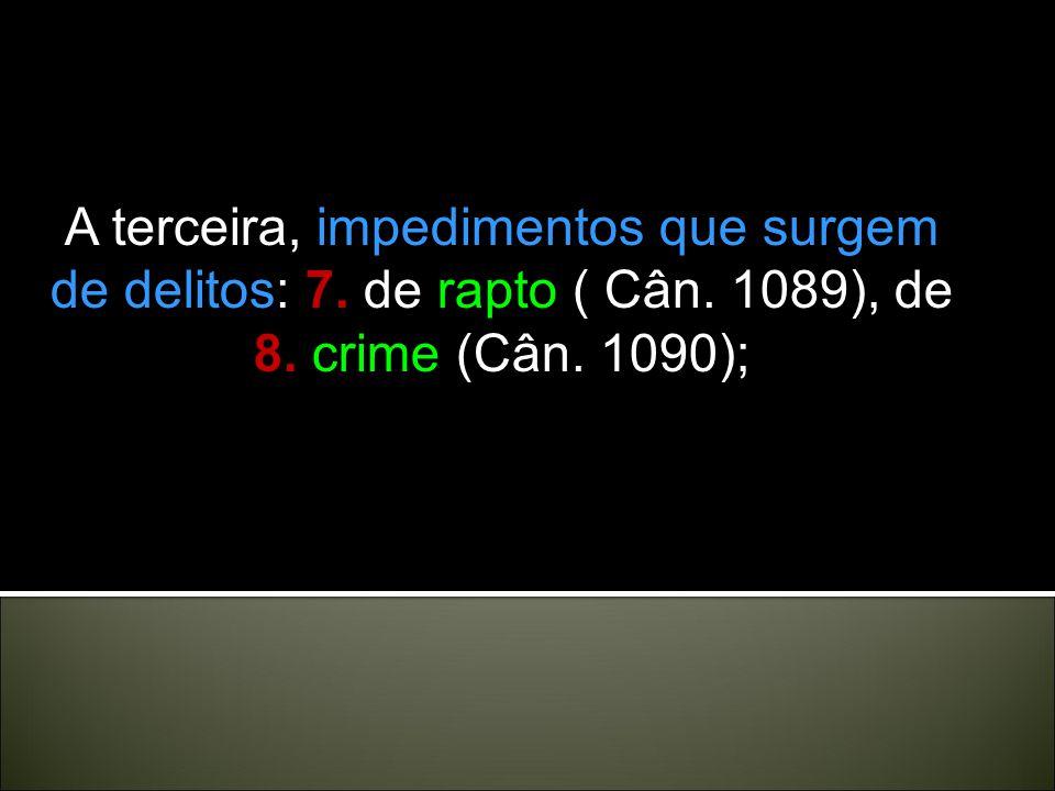 A terceira, impedimentos que surgem de delitos: 7. de rapto ( Cân