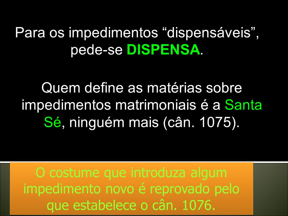 Para os impedimentos dispensáveis , pede-se DISPENSA.
