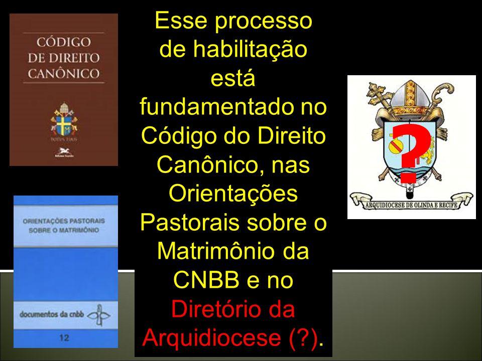 Esse processo de habilitação está fundamentado no Código do Direito Canônico, nas Orientações Pastorais sobre o Matrimônio da CNBB e no Diretório da Arquidiocese ( ).