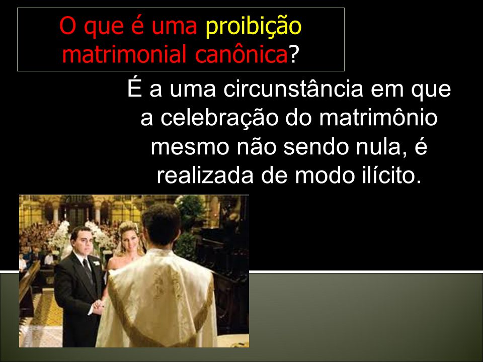 O que é uma proibição matrimonial canônica