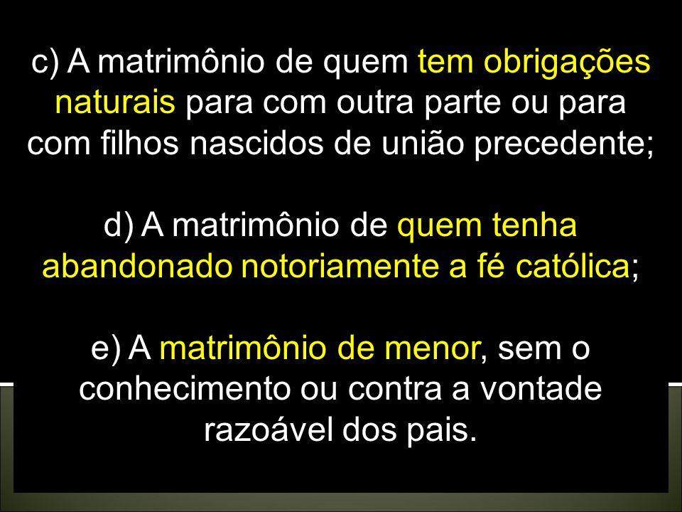 d) A matrimônio de quem tenha abandonado notoriamente a fé católica;