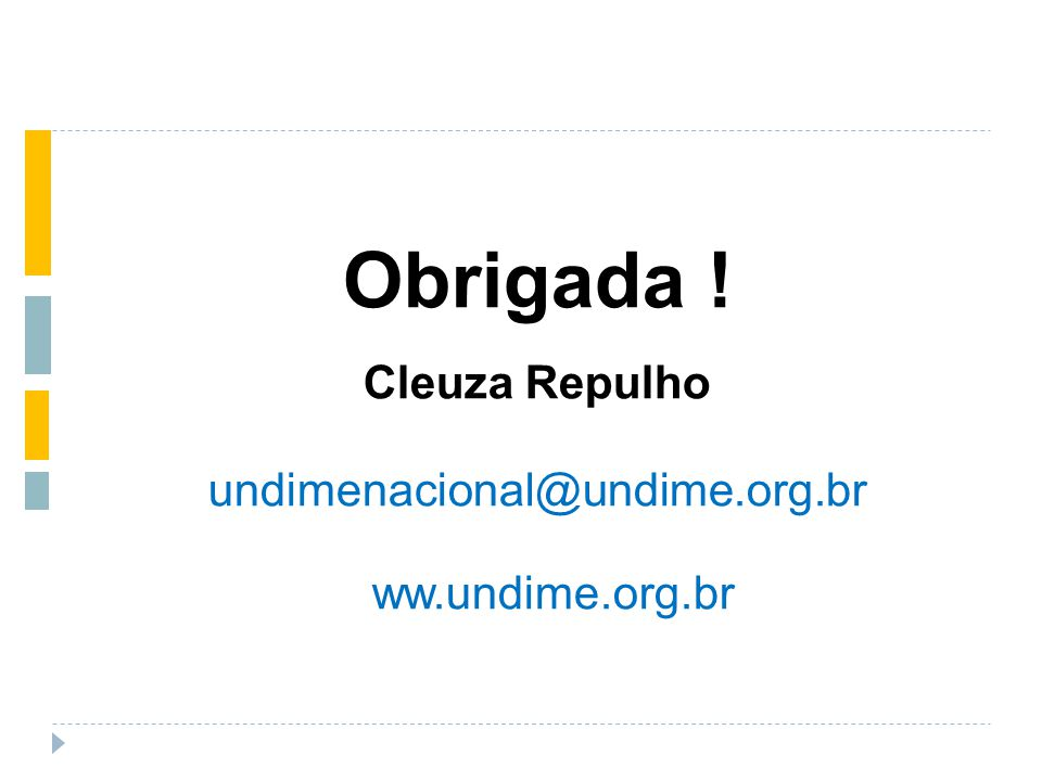 Obrigada ! Cleuza Repulho undimenacional@undime.org.br