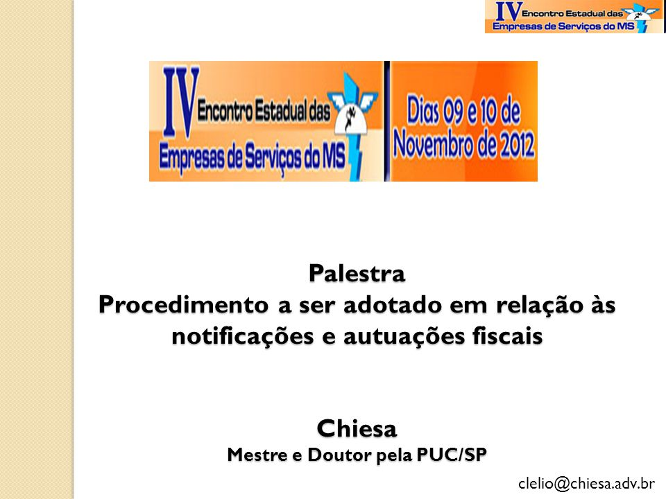 Palestra Procedimento a ser adotado em relação às notificações e autuações fiscais Chiesa Mestre e Doutor pela PUC/SP