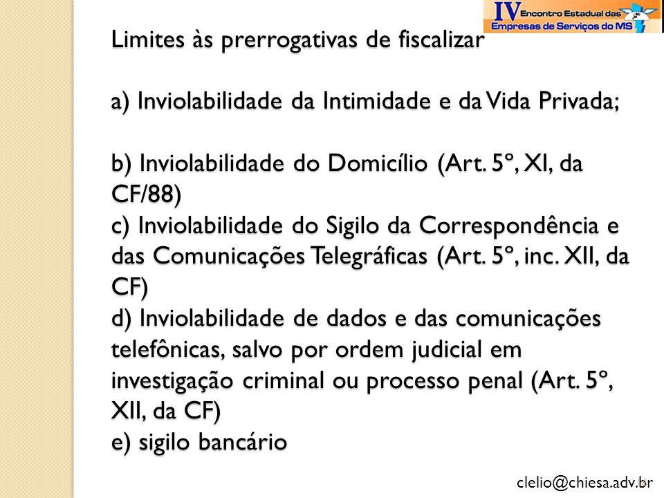 Limites às prerrogativas de fiscalizar a) Inviolabilidade da Intimidade e da Vida Privada; b) Inviolabilidade do Domicílio (Art.