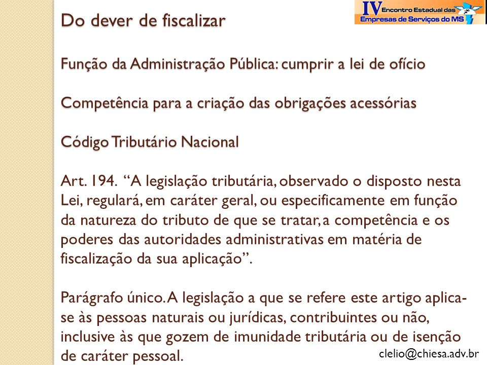 Do dever de fiscalizar Função da Administração Pública: cumprir a lei de ofício Competência para a criação das obrigações acessórias Código Tributário Nacional Art.