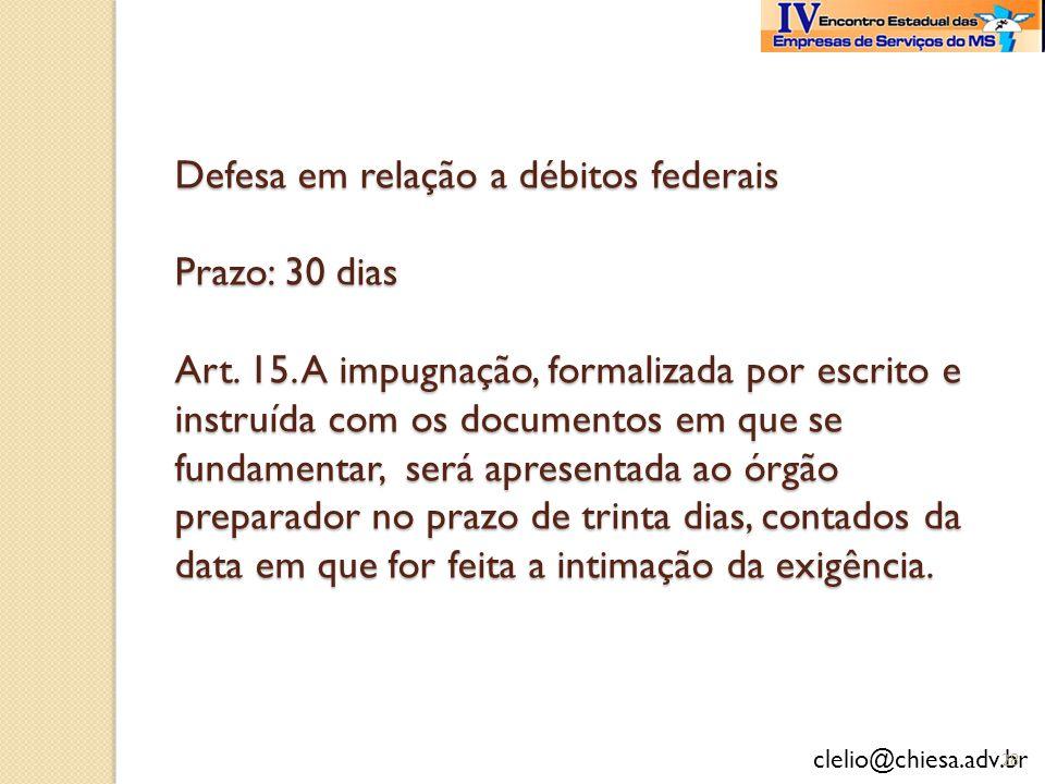 Defesa em relação a débitos federais Prazo: 30 dias Art. 15