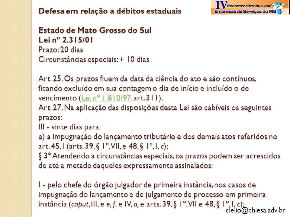 Defesa em relação a débitos estaduais Estado de Mato Grosso do Sul Lei nº 2.315/01 Prazo: 20 dias Circunstâncias especiais: + 10 dias Art.
