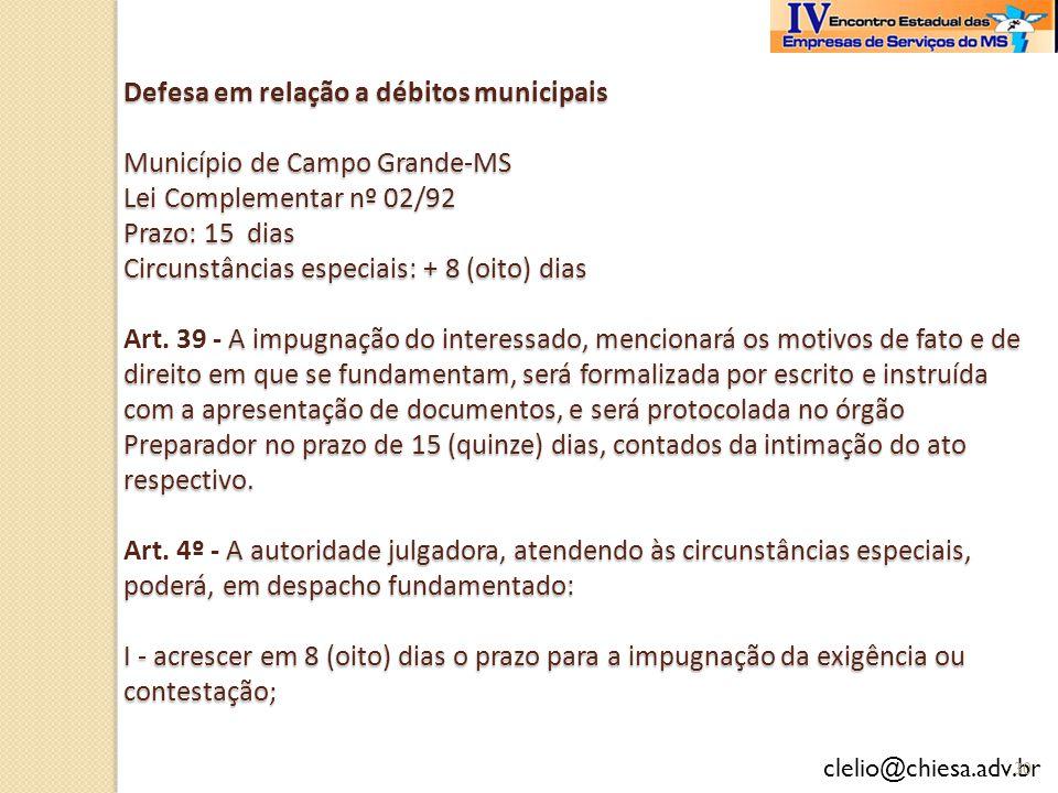 Defesa em relação a débitos municipais Município de Campo Grande-MS Lei Complementar nº 02/92 Prazo: 15 dias Circunstâncias especiais: + 8 (oito) dias Art.