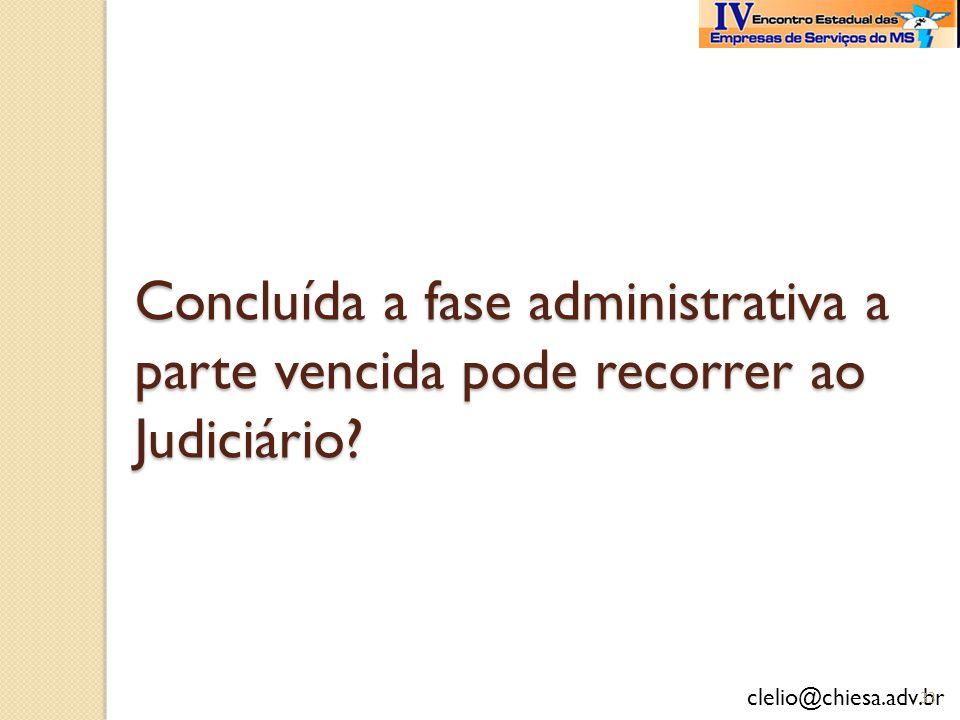 Concluída a fase administrativa a parte vencida pode recorrer ao Judiciário