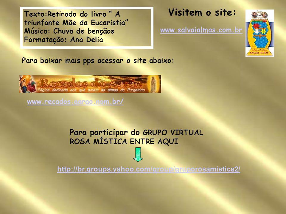 Visitem o site: Texto:Retirado do livro A triunfante Mãe da Eucaristia Música: Chuva de bençãos.