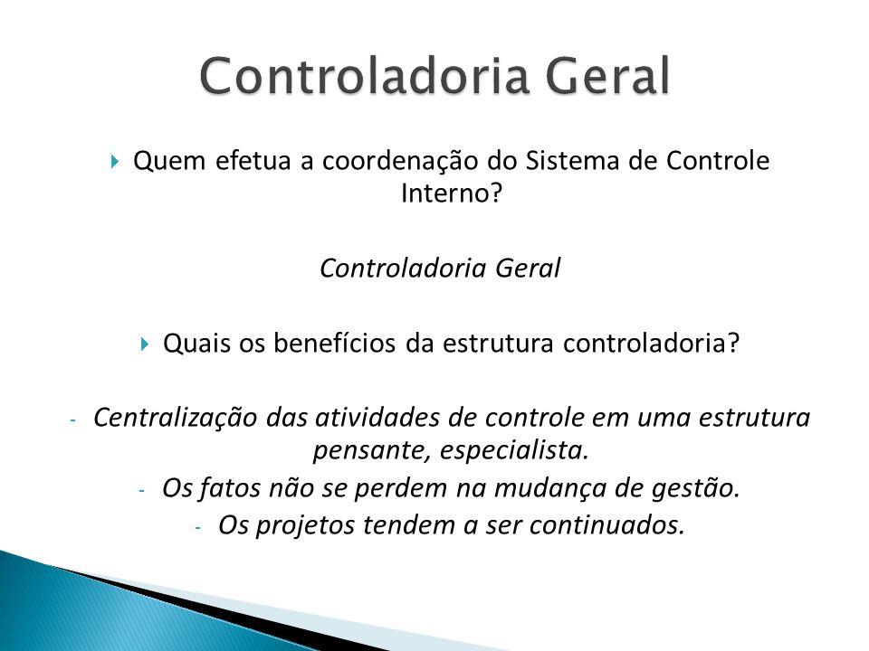 Controladoria Geral Quem efetua a coordenação do Sistema de Controle Interno Controladoria Geral.