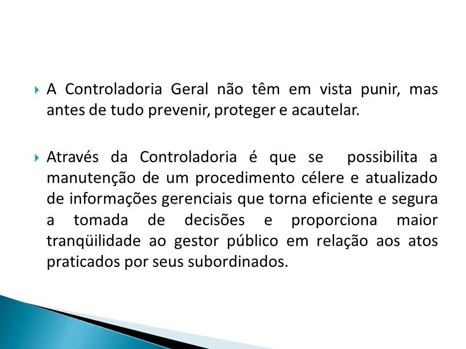 A Controladoria Geral não têm em vista punir, mas antes de tudo prevenir, proteger e acautelar.